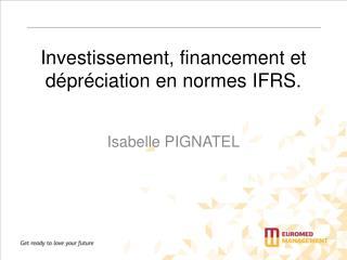 Investissement, financement et dépréciation en normes IFRS.