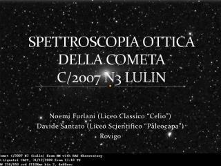 SPETTROSCOPIA OTTICA DELLA COMETA  C/2007 N3 LULI N