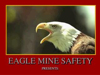 EAGLE MINE SAFETY PRESENTS: