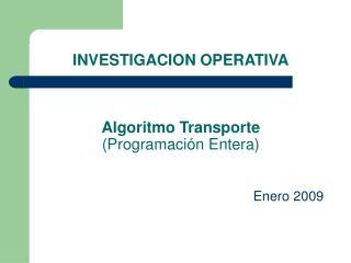 INVESTIGACION OPERATIVA Algoritmo Transporte (Programación Entera)