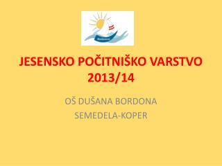 JESENSKO POČITNIŠKO VARSTVO 2013/14