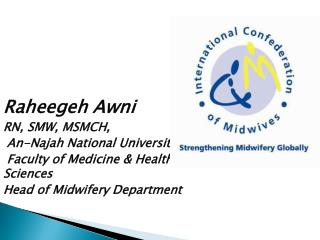 Raheegeh Awni RN, SMW, MSMCH,  An-Najah National University  Faculty of Medicine & Health Sciences