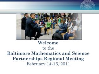 Welcome to the  Baltimore Mathematics and Science Partnerships Regional Meeting