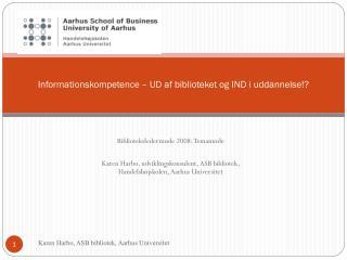 Informationskompetence – UD af biblioteket og IND i uddannelse!?