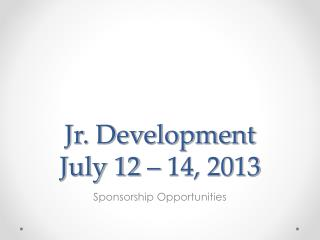Jr. Development July 12 – 14, 2013