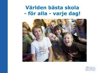 Världen bästa skola  - för alla - varje dag!