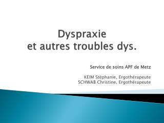 Dyspraxie  et autres troubles  dys .