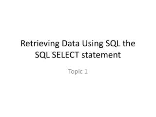 Retrieving Data Using SQL the SQL SELECT statement
