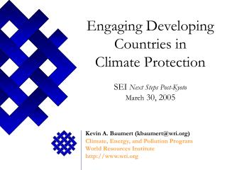 Engaging Developing Countries in  Climate Protection  SEI  Next Steps Post-Kyoto March  30, 2005