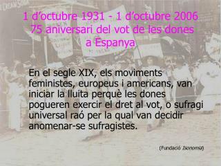 1 d'octubre 1931 - 1 d'octubre 2006  75 aniversari del vot de les dones    a Espanya