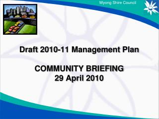 Draft 2010-11 Management Plan  COMMUNITY BRIEFING 29 April 2010