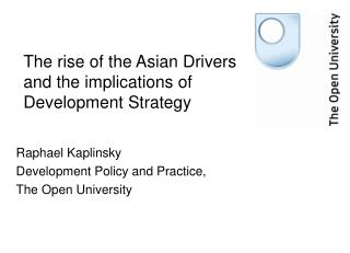 The rise of the Asian Drivers and the implications of Development Strategy