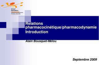Relations pharmacocin�tique/pharmacodynamie Introduction Alain Bousquet-M�lou