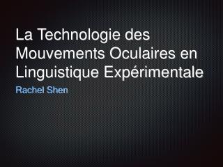 La Technologie des Mouvements Oculaires en Linguistique Expérimentale