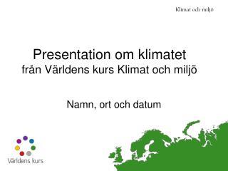 Presentation om klimatet från Världens kurs Klimat och miljö