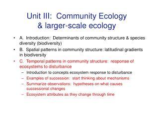 Unit III:  Community Ecology  larger-scale ecology