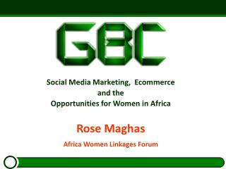 Social  Media Marketing,   Ecommerce  and the Opportunities for Women in  Africa Rose Maghas