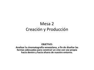 Mesa 2 Creación y Producción