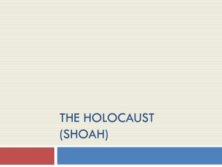 The Holocaust (Shoah)