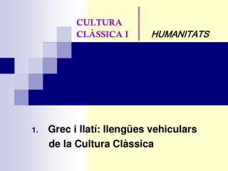 CULTURA  CLÀSSICA I           HUMANITATS