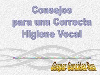 Consejos para una Correcta Higiene Vocal