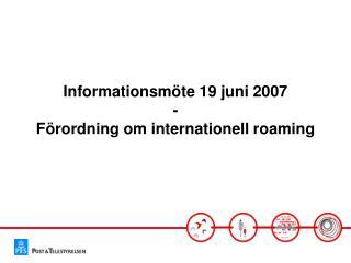 Informationsm�te 19 juni 2007 - F�rordning om internationell roaming