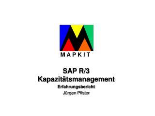 SAP R/3 Kapazit�tsmanagement Erfahrungsbericht J�rgen Pfister