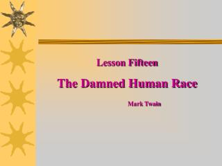 Lesson Fifteen The Damned Human Race Mark Twain