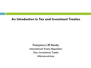 An Introduction to Tax and Investment Treaties Françoise L.M Hendy