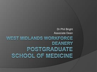 West Midlands Workforce Deanery  Postgraduate School of Medicine
