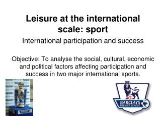 Leisure at the international scale: sport International participation and success