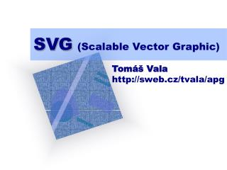 SVG (Scalable Vector Graphic)