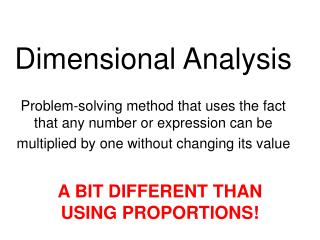 Dimensional Analysis  Problem-solving method that uses the fact that any number or expression can be multiplied by one w