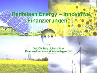 """ Raiffeisen Energy – Innovative Finanzierungen"""