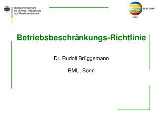 Betriebsbeschränkungs-Richtlinie Dr. Rudolf Brüggemann BMU, Bonn