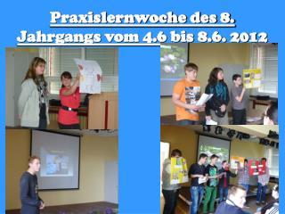 Praxislernwoche des 8. Jahrgangs vom 4.6 bis 8.6. 2012