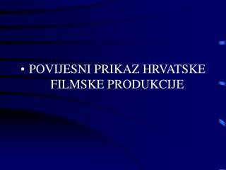 POVIJESNI PRIKAZ HRVATSKE FILMSKE PRODUKCIJE