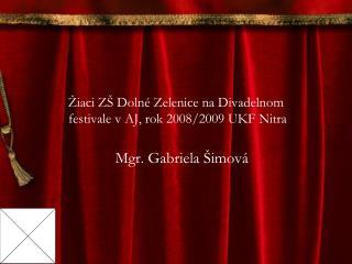 Žiaci ZŠ Dolné Zelenice na Divadelnom  festivale v AJ, rok 2008/2009 UKF Nitra