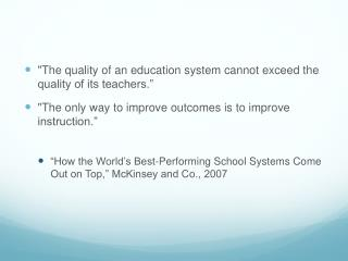"""The quality of an education system cannot exceed the quality of its teachers."""
