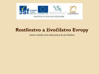 Rostlinstvo a živočišstvo Evropy Autorem materiálu, není-li uvedeno jinak, je Bc. Jana Kloučková