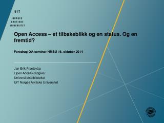 Jan Erik Frantsvåg Open Access-rådgiver Universitetsbiblioteket UiT Norges Arktiske Universitet