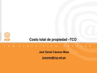 Costo total de propiedad –TCO Jack Daniel Cáceres Meza jcaceres@rcp.pe