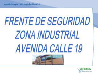FRENTE DE SEGURIDAD  ZONA INDUSTRIAL  AVENIDA CALLE 19