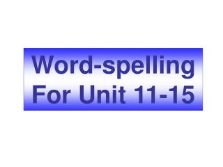 Word-spelling For Unit 11-15