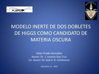 MODELO INERTE DE DOS DOBLETES DE HIGGS COMO CANDIDATO DE MATERIA OSCURA