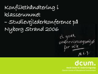 Konflikthåndtering i klasserummet  – Studievejlederkonference på Nyborg Strand 2006