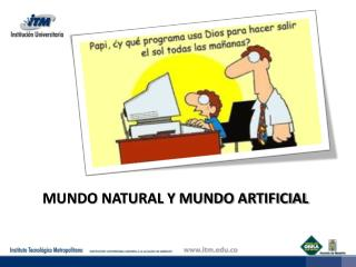 MUNDO NATURAL Y MUNDO ARTIFICIAL