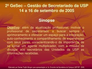 2º GeSec – Gestão de Secretariado da USP 14 a 16 de setembro de 2005 Sinopse