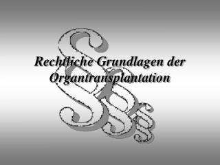 Rechtliche Grundlagen der Organtransplantation