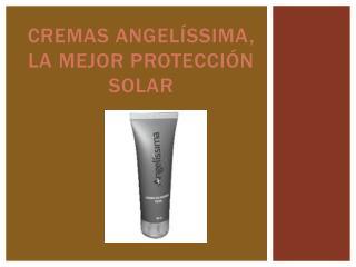 Cremas  Angelíssima , la mejor protección solar